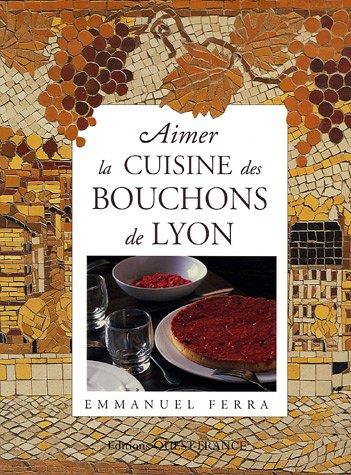 Aimer la cuisine des Bouchons de Lyon