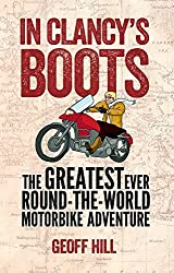 In Clancy's Boots: The Greatest Ever Round-the-World Motorbike Adventure by Geoff Hill (2014-09-01)