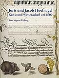Joris und Jacob Hoefnagel: Kunst und Wissenschaft um 1600