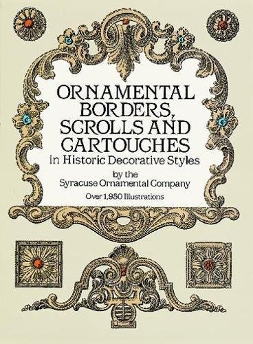 Ornamental Borders, Scrolls and Cartouches in Historic Decorative Styles (Dover Pictorial Archive) por Syracuse Ornamental Co.