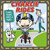 CHARLIE RIDES - PLANES, TRAINS, BIKES AND MORE