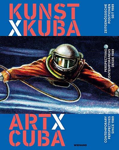Kunst x Kuba. Zeitgenössische Positionen seit 1989: Katalog zur Ausstellung im Ludwig Forum, Aachen 2017, 2018