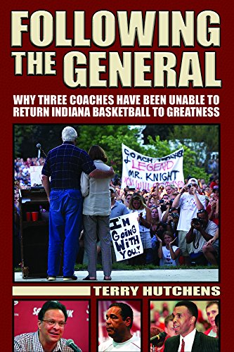 Following the General: Why Three Coaches Have Been Unable to Return Indiana Basketball to Greatness por Terry Hutchens