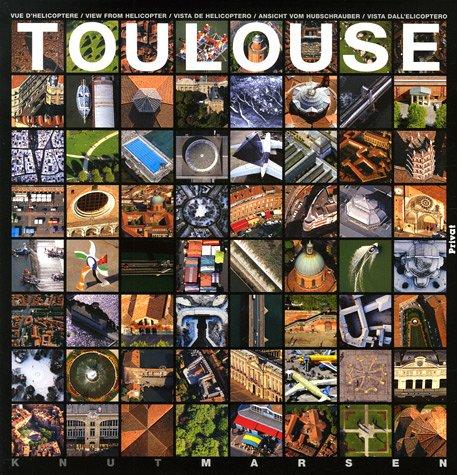 Toulouse : Vue d'hélicoptère, édition multilingue français-anglais-espagnol-allemand-italien par Knut Marsen, André-Jacques Pieaud, Marie-Claire Grange