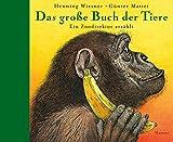 Das große Buch der Tiere: Ein Zoodirektor erzählt