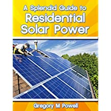 A Splendid Guide to Residential Solar Power (English Edition)