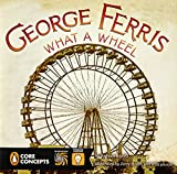 Penguin Core Concepts: George Ferris, What a Wheel!