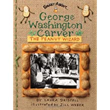 George Washington Carver: The Peanut Wizard (Smart About History)