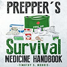 Prepper's Survival Medicine Handbook: The Ultimate Prepper's Guide to Preparing Emergency First Aid and Survival Medicine for You and Your Family