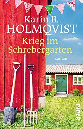 Krieg im Schrebergarten: Roman von [Holmqvist, Karin B.]