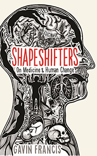 Shapeshifters: On Medicine & Human Change (Wellcome) by [Francis, Gavin]