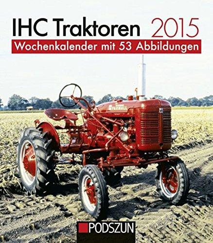 IHC Traktoren 2015: Wochenkalender mit 53 Abbildungen (Traktor Kalender 2015)