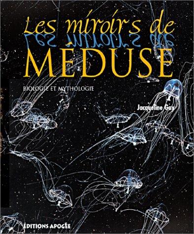 Les Miroirs de méduse : Biologie et mythologie par Jacqueline Goy