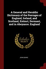 A General and Heraldic Dictionary of the Peerages of England, Ireland, and Scotland, Extinct, Dormant, and in Abeyance. England Paperback