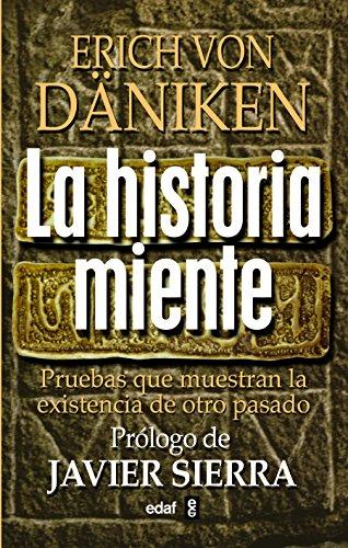 Historia Miente, La (Mundo mágico y heterodoxo) por Erich Von Däniken
