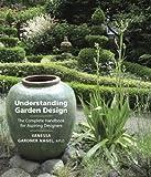 Understanding Garden Design: The Complete Handbook for Aspiring Designers by Vanessa Gardner Nagel APLD (2010-08-18)