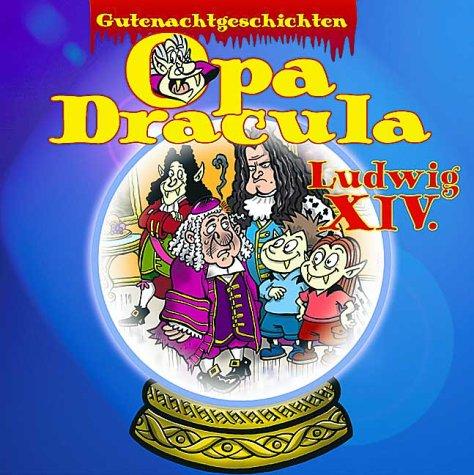 Gutenachtgeschichten: Opa Dracula. Ludwig XIV.