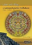 Leben und Alltag in Lateinamerikanischen Hochkulturen: Maya - Azteken - Inka