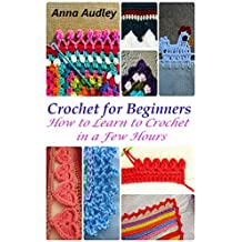 Crochet for Beginners: How to Learn to Crochet in a Few Hours (English Edition)