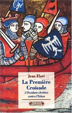 La première croisade. L'Occident chrétien contre l'Islam