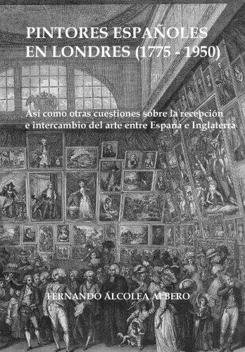 Pintores espanoles en Londres (1775-1950) por Fernando Alcolea Albero