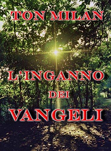 L'inganno dei Vangeli (Italian Edition) por Ton Milan