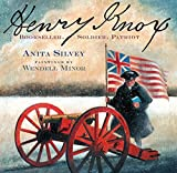 Henry Knox: Bookseller, Soldier, Patriot by Anita Silvey (2010-11-15)