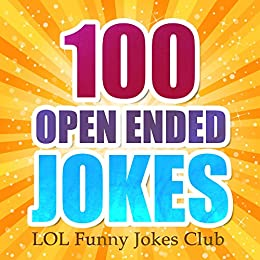 Funny Jokes: 100 Open Ended Jokes!: Open-Ended Questions, Jokes, Comedy and Humor! (English Edition) von [LOL Funny Jokes Club]