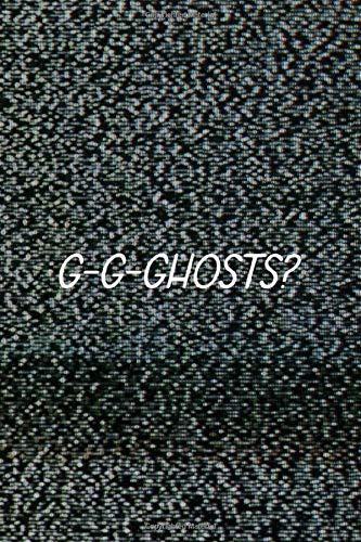 G-G-Ghosts?: All Purpose 6x9 Blank Lined Notebook Journal Way Better Than A Card Trendy Unique Gift Static Ghosts -