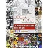 Liberamente. La letteratura italiana delle origini. Con espansione online. Per le Scuole superiori
