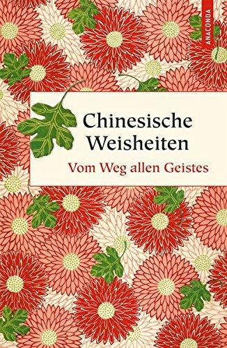 Chinesische Weisheiten - Vom Weg allen Geistes (Geschenkbuch Weisheit)