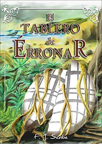 El Tablero de Érronar (La Historia del Tablero de Ambas Tierras nº 1) por F.J. Scribe