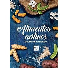 Alimentos nativos del Perú al mundo (Spanish Edition)