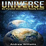 Universe: Do Parallel Universes Really Exist?