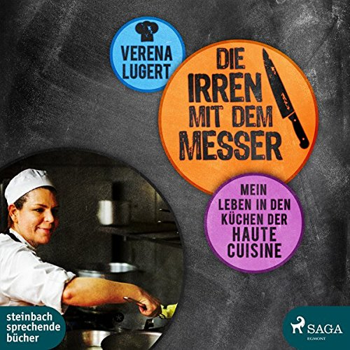 Die Irren mit dem Messer: Mein Leben in den Küchen der Haute Cuisine Gordon Messer