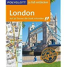 POLYGLOTT Reiseführer London zu Fuß entdecken: Auf 30 Touren die Stadt erkunden (POLYGLOTT zu Fuß entdecken)