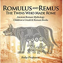 Romulus and Remus: The Twins Who Made Rome - Ancient Roman Mythology | Children's Greek & Roman Books (English Edition)