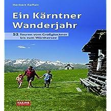 Ein Kärntner Wanderjahr: 52 Touren zwischen Großglockner  und Wörthersee