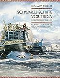 Schwarze Schiffe vor Troja: Die Geschichte der Ilias -