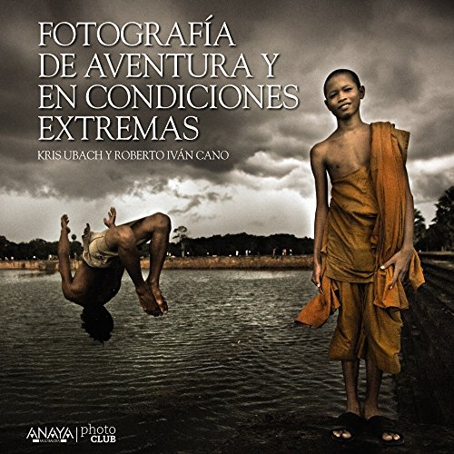 Fotografía de aventura y en condiciones extremas / Photography of adventure in extreme conditions