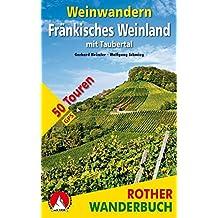 Weinwandern Fränkisches Weinland: mit Taubertal. 50 Touren. Mit GPS-Daten. (Rother Wanderbuch)