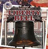 Visit the Liberty Bell (Landmarks of Liberty)