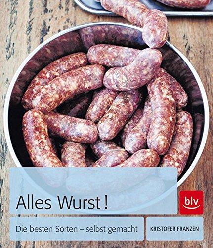 Alles Wurst!: Die besten Sorten - selbst gemacht