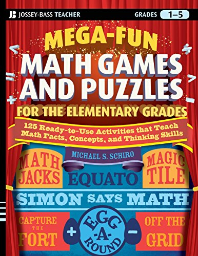 Mega-Fun Math Games and Puzzles for the Elementary Grades: Over 125 Activities That Teach Math Facts, Concepts, and Thinking Skills (Jossey-bass Teacher)