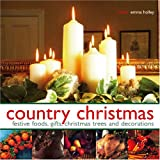 Country Christmas: Festive Food, Gifts, Christmas Trees and Decorations