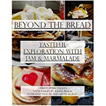 Beyond The Bread: Tasteful Exploration with Jam & Marmalade (English Edition)