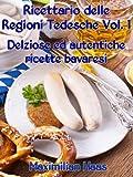 eBook Gratis da Scaricare Ricettario delle Regioni Tedesche Vol 1 Deliziose ed autentiche ricette bavaresi (PDF,EPUB,MOBI) Online Italiano