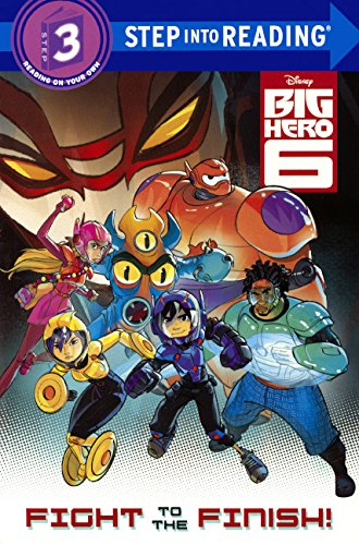 Big Hero 6: Fight to the Finish (Big Hero - Step into Reading)