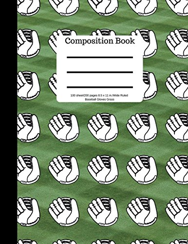 Composition Book 100 sheet/200 pages 8.5 x 11 in.-Wide Ruled Baseball Gloves Grass: | Baseball Writing Notebook | Wide Ruled Lined Book | Soft Cover | Writing Notebook