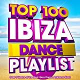 Top 100 Ibiza Dance Playlist - Over 5 Hours of the Best Ibiza Dance Anthems Ever!